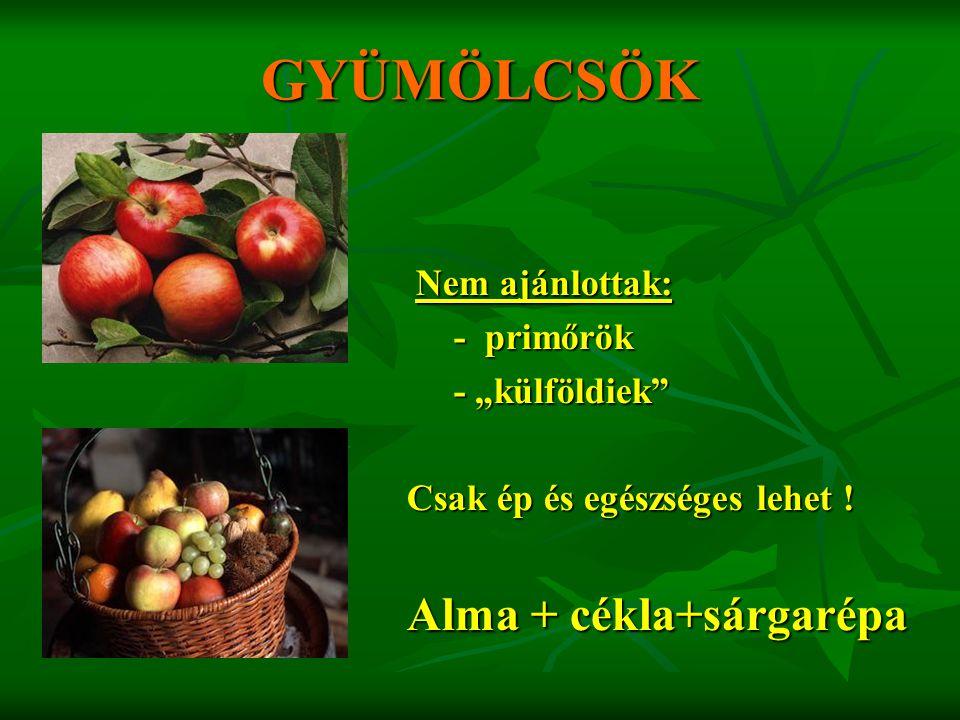 GYÜMÖLCSÖK Alma + cékla+sárgarépa Nem ajánlottak: - primőrök
