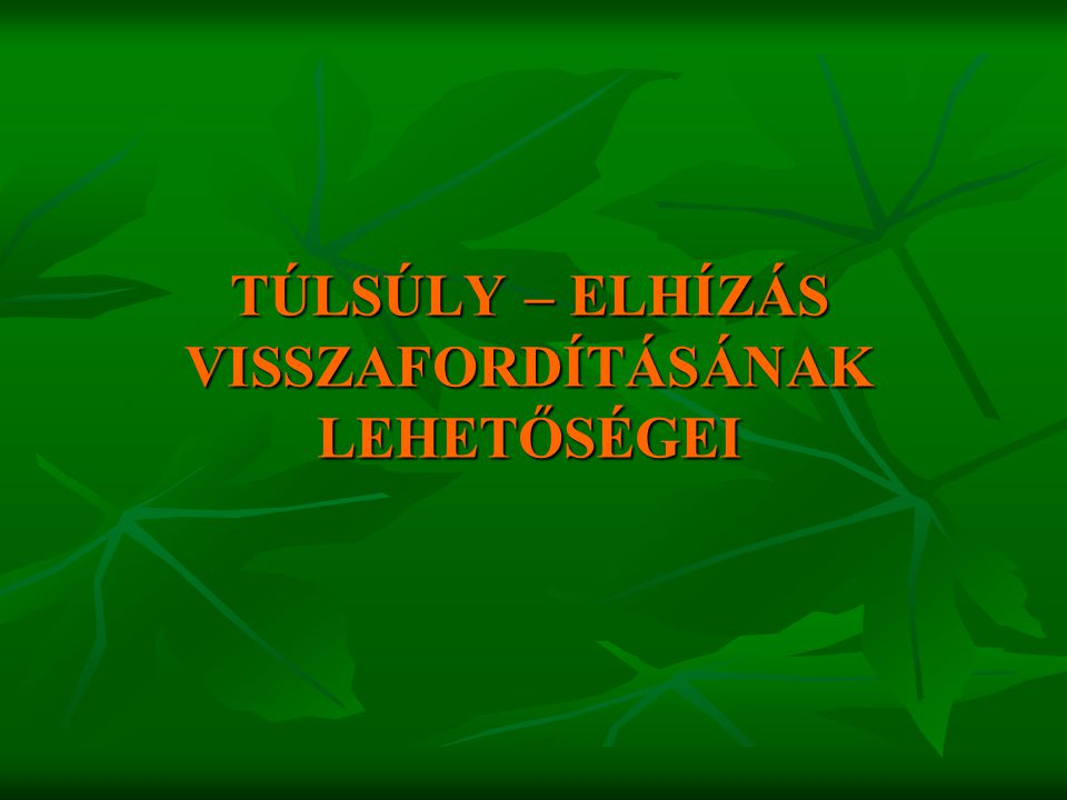 TÚLSÚLY – ELHÍZÁS VISSZAFORDÍTÁSÁNAK LEHETŐSÉGEI