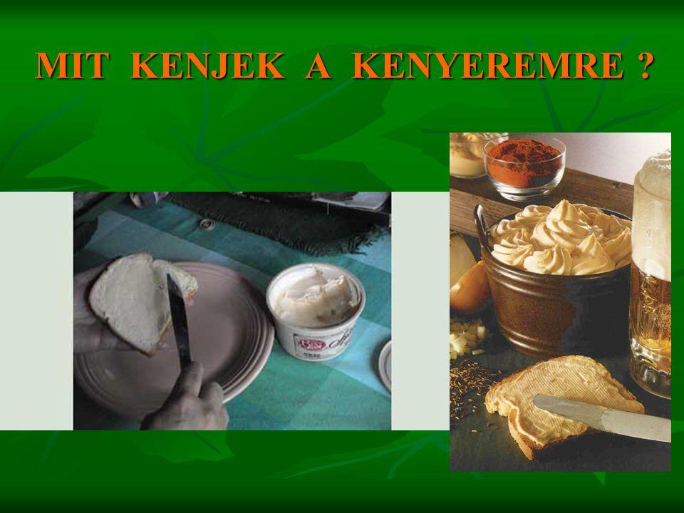 MIT KENJEK A KENYEREMRE