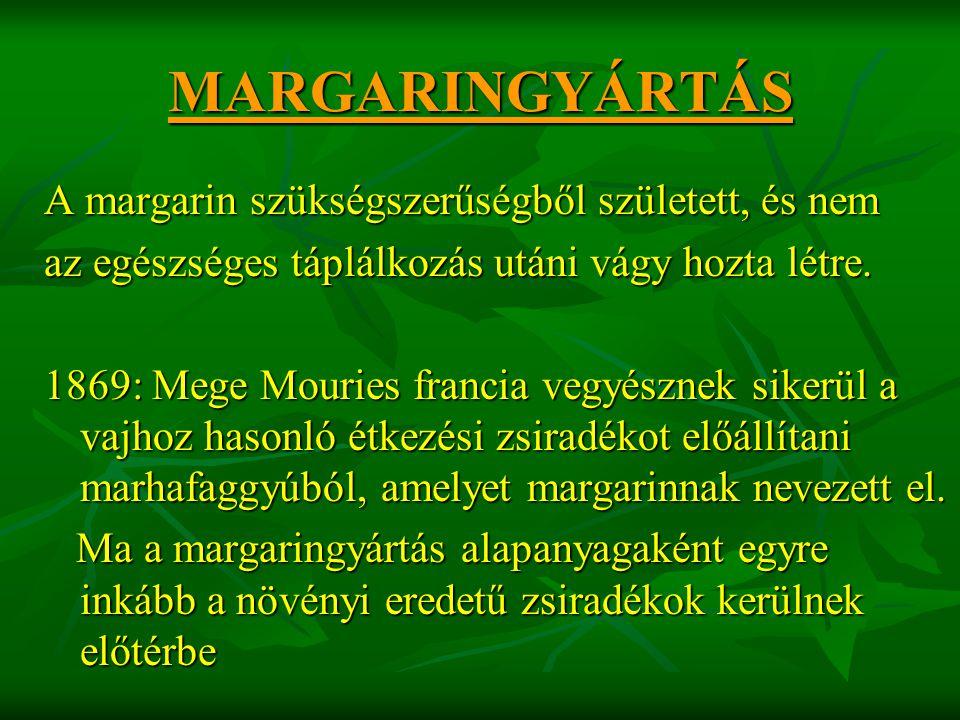 MARGARINGYÁRTÁS A margarin szükségszerűségből született, és nem