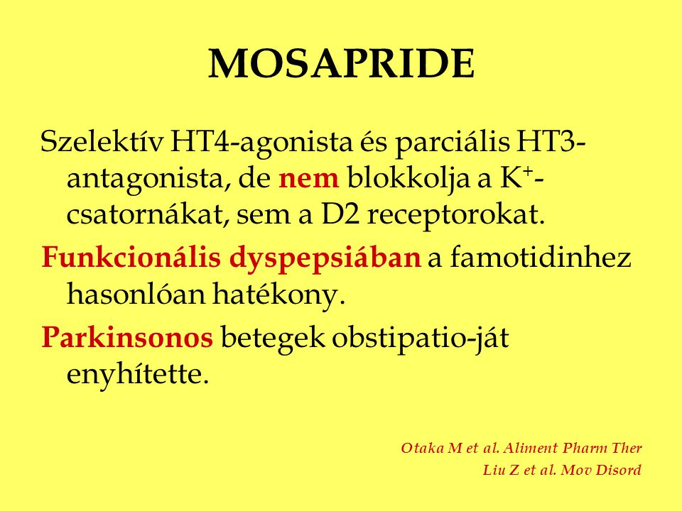 MOSAPRIDE Szelektív HT4-agonista és parciális HT3-antagonista, de nem blokkolja a K+-csatornákat, sem a D2 receptorokat.