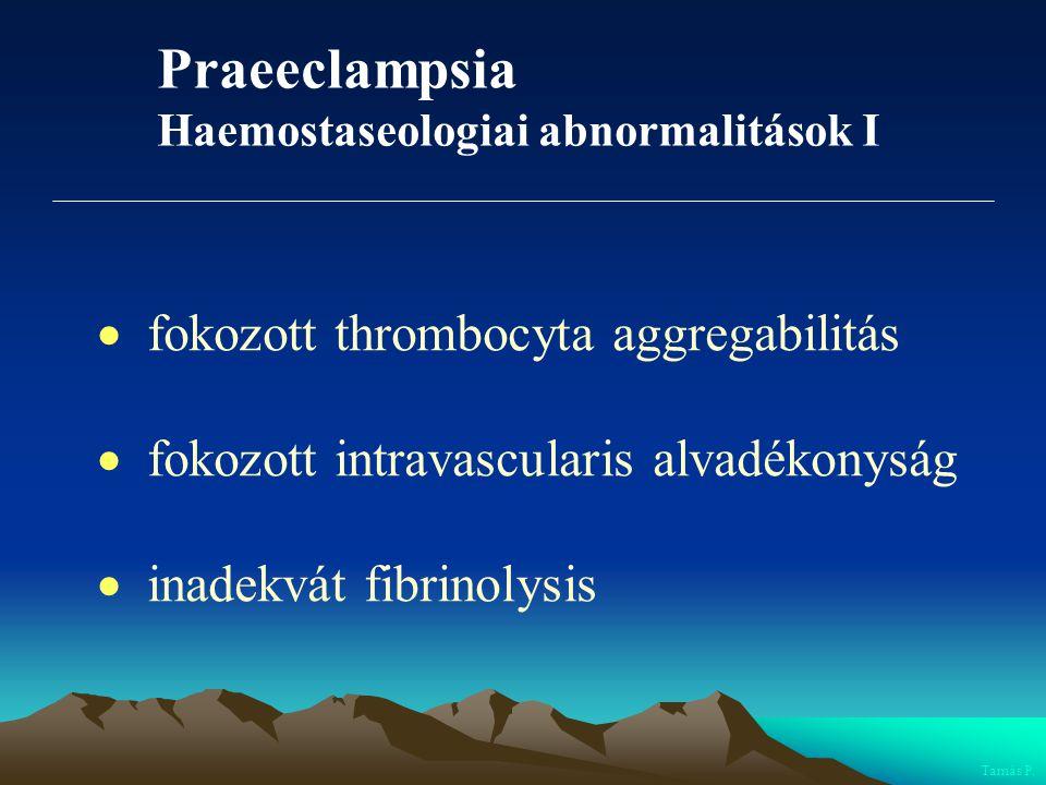 Praeeclampsia  fokozott thrombocyta aggregabilitás