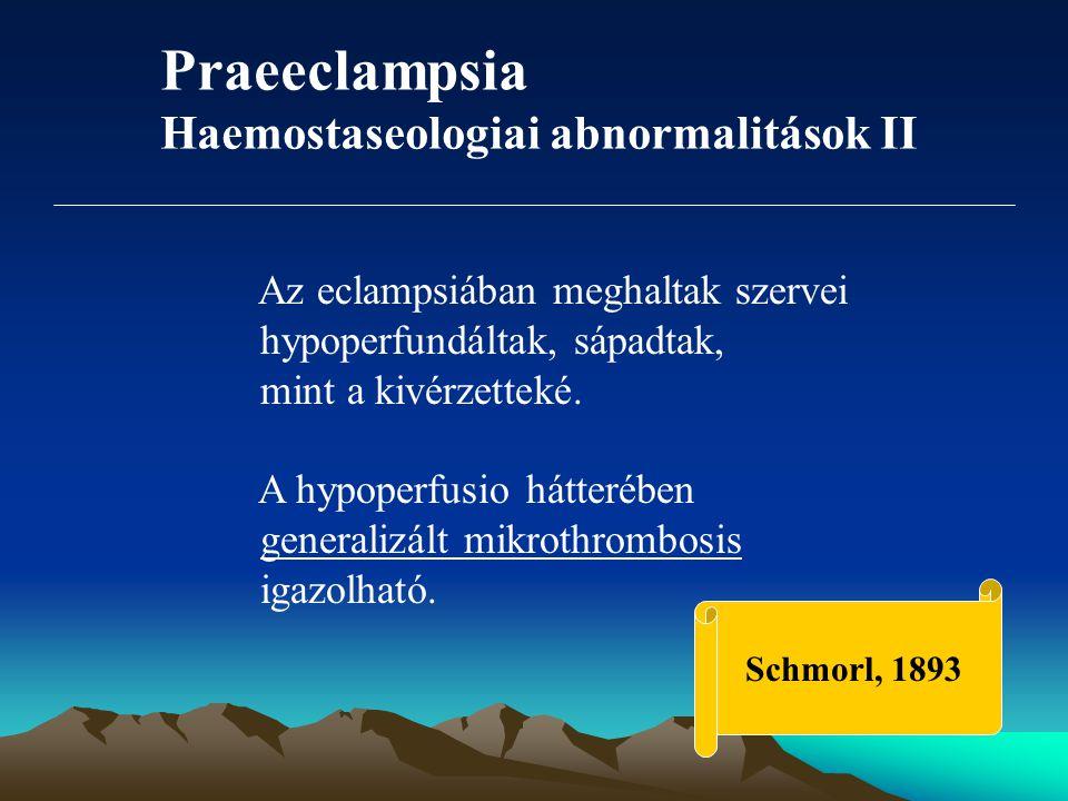 Praeeclampsia Haemostaseologiai abnormalitások II