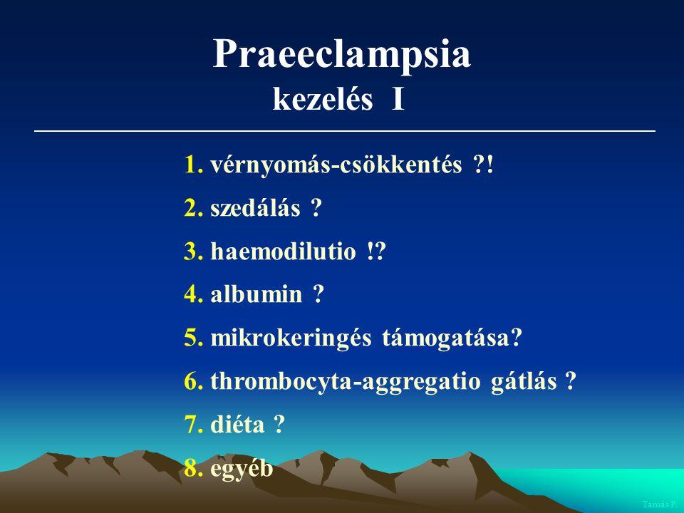 Praeeclampsia kezelés I 1. vérnyomás-csökkentés ! 2. szedálás