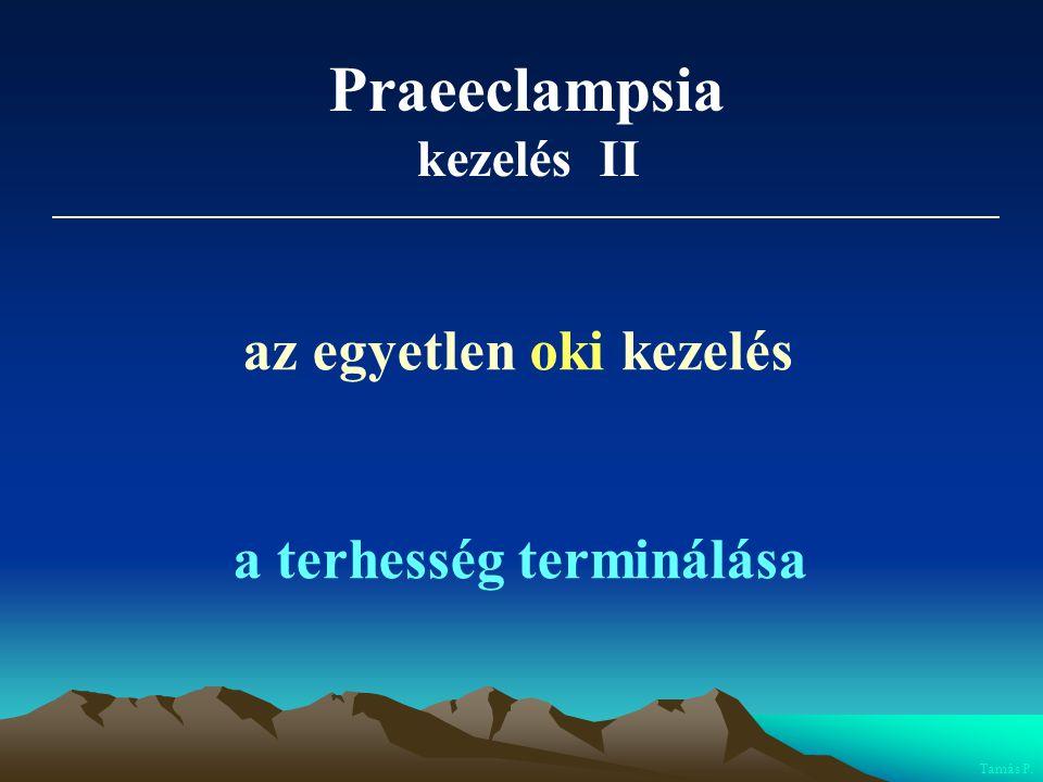 Praeeclampsia az egyetlen oki kezelés a terhesség terminálása