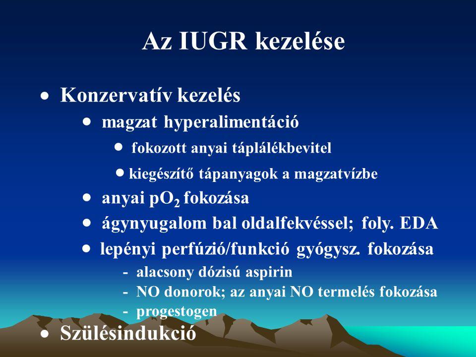 Az IUGR kezelése  Konzervatív kezelés  magzat hyperalimentáció