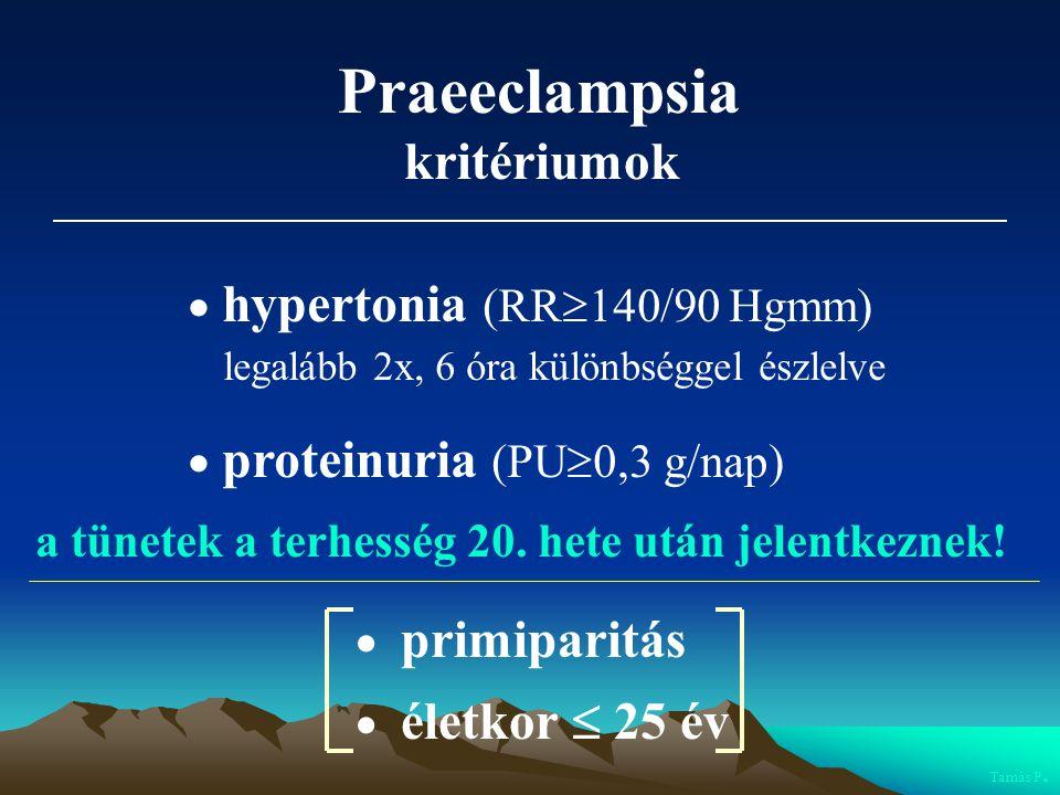Praeeclampsia kritériumok  hypertonia (RR140/90 Hgmm)