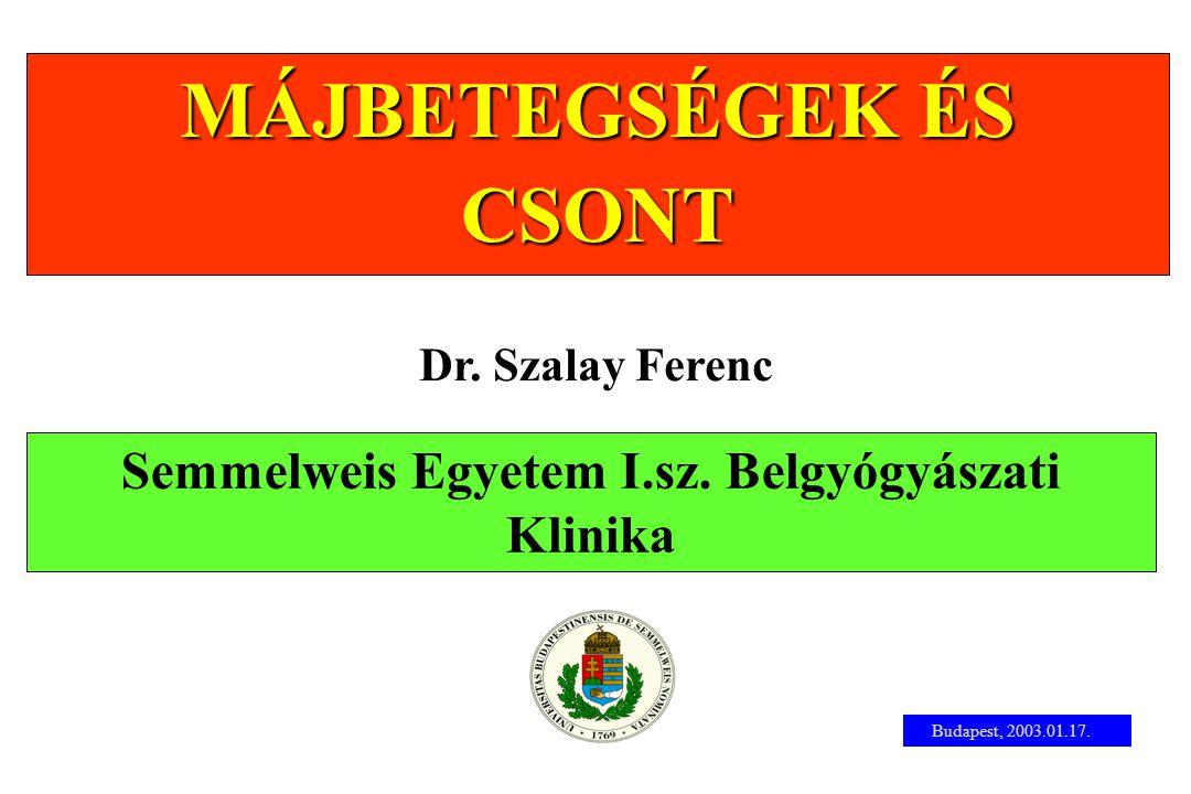 MÁJBETEGSÉGEK ÉS CSONT Semmelweis Egyetem I.sz. Belgyógyászati Klinika
