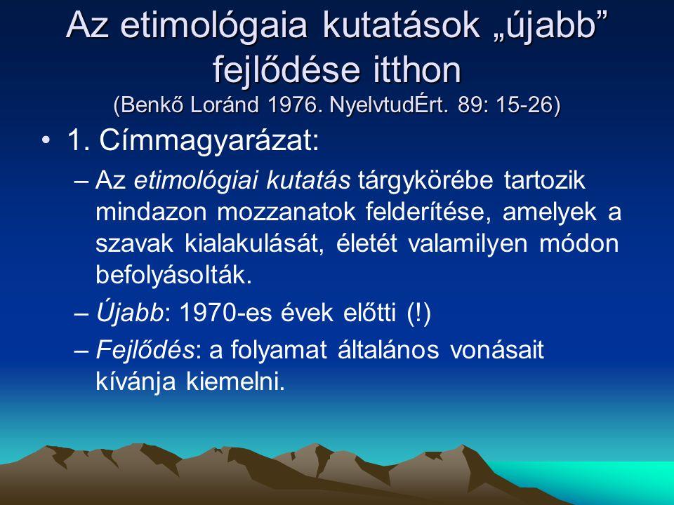 """Az etimológaia kutatások """"újabb fejlődése itthon (Benkő Loránd 1976"""