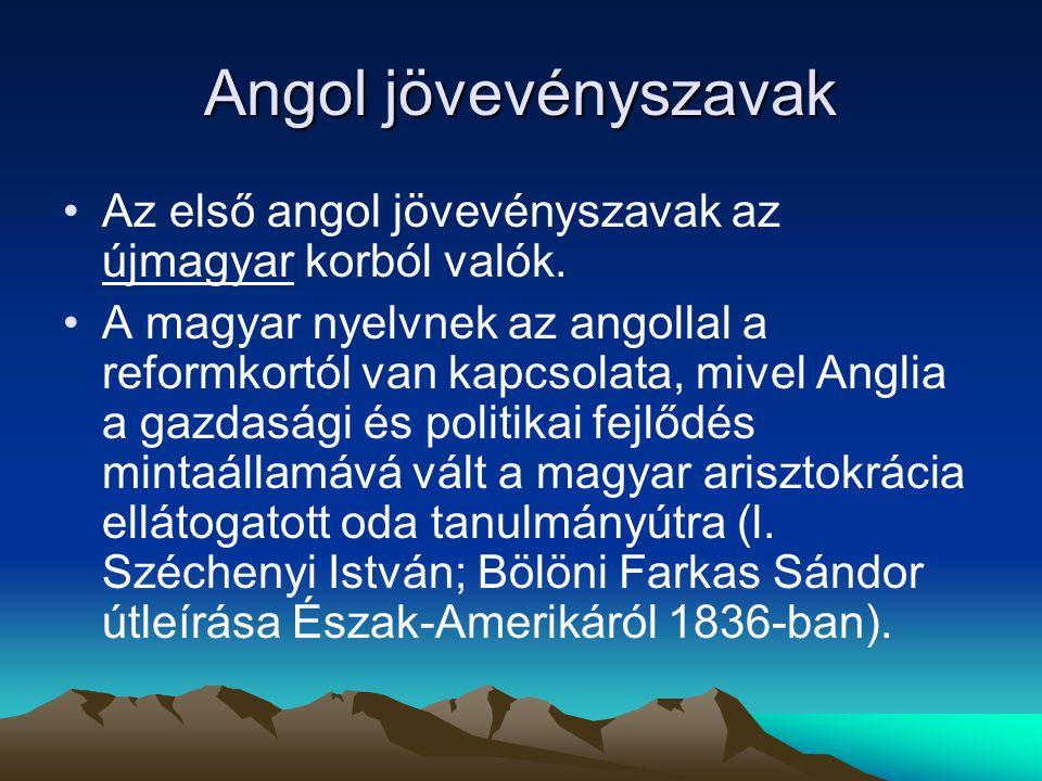 Angol jövevényszavak Az első angol jövevényszavak az újmagyar korból valók.