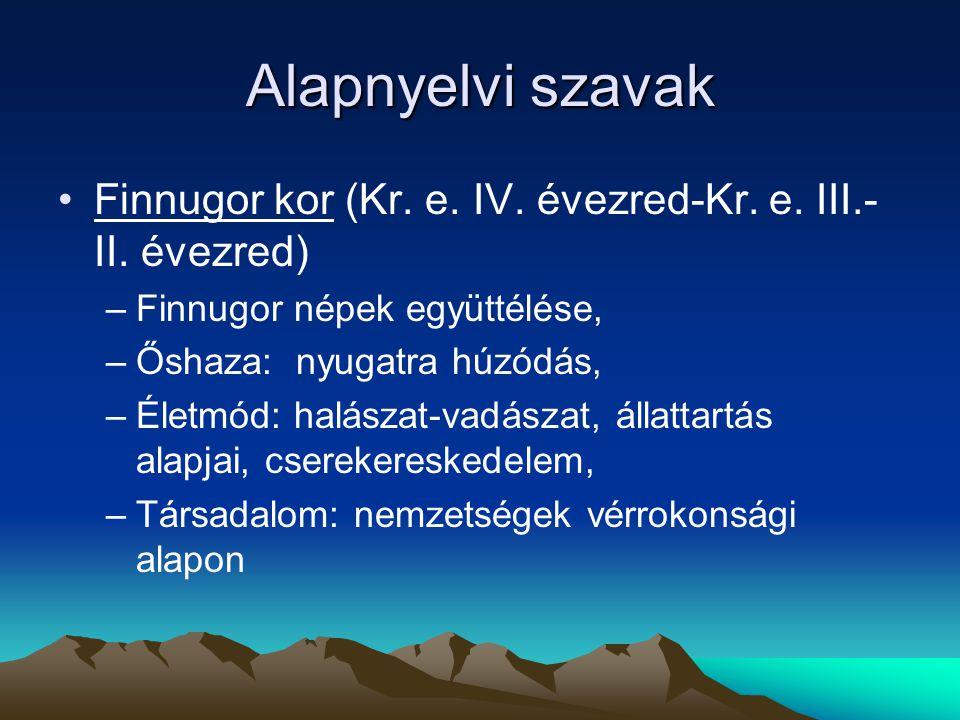 Alapnyelvi szavak Finnugor kor (Kr. e. IV. évezred-Kr. e. III.-II. évezred) Finnugor népek együttélése,