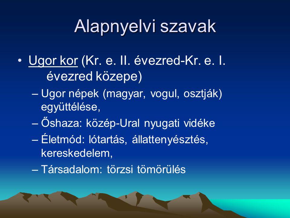 Alapnyelvi szavak Ugor kor (Kr. e. II. évezred-Kr. e. I. évezred közepe) Ugor népek (magyar, vogul, osztják) együttélése,
