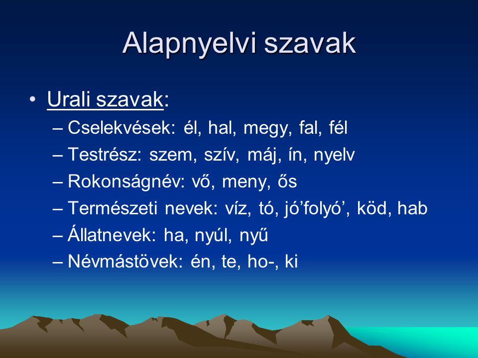 Alapnyelvi szavak Urali szavak: Cselekvések: él, hal, megy, fal, fél