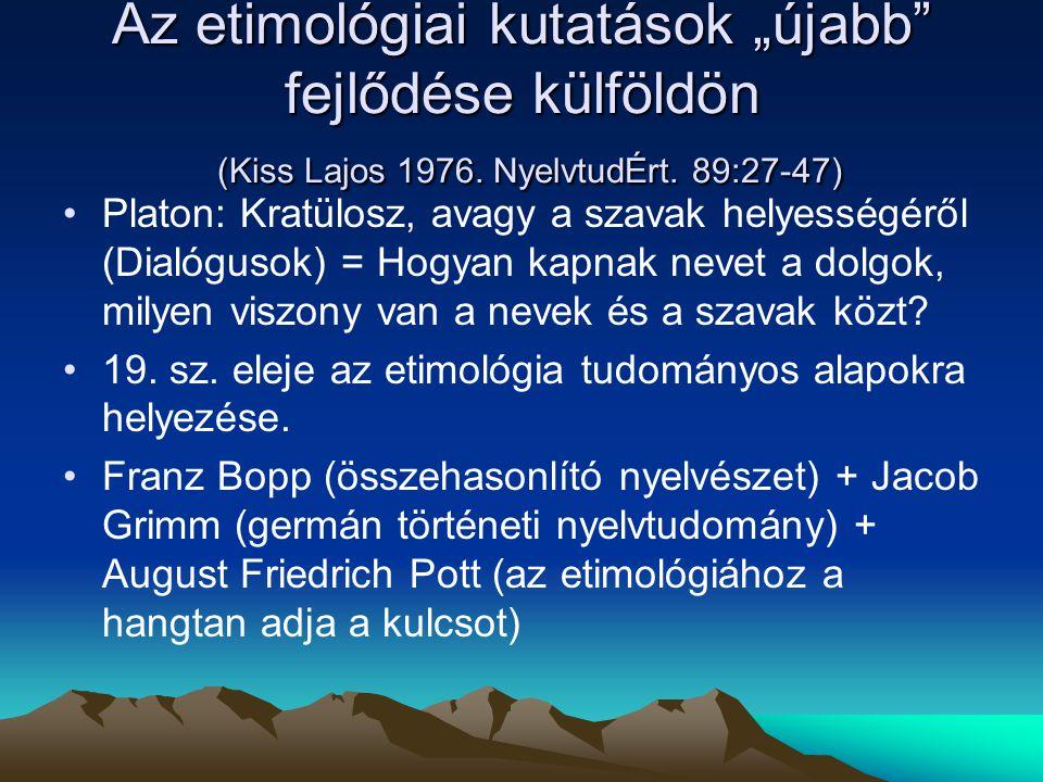 """Az etimológiai kutatások """"újabb fejlődése külföldön (Kiss Lajos 1976"""