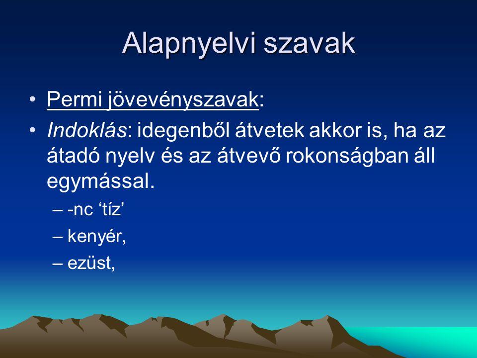 Alapnyelvi szavak Permi jövevényszavak: