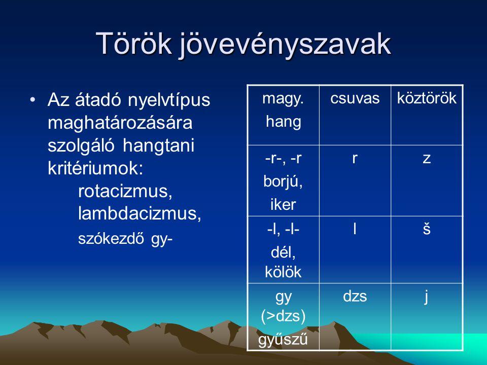 Török jövevényszavak Az átadó nyelvtípus maghatározására szolgáló hangtani kritériumok: rotacizmus, lambdacizmus,