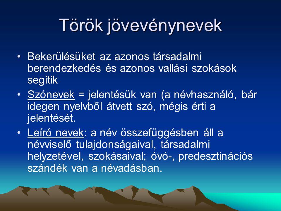 Török jövevénynevek Bekerülésüket az azonos társadalmi berendezkedés és azonos vallási szokások segítik.