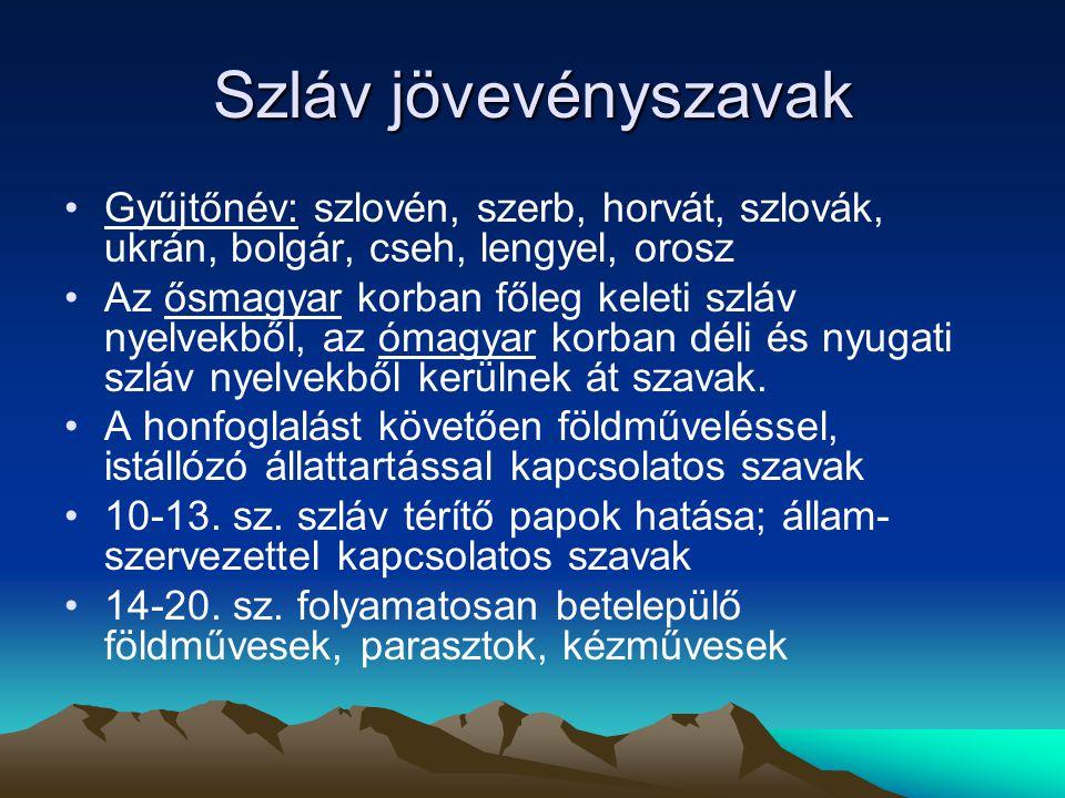 Szláv jövevényszavak Gyűjtőnév: szlovén, szerb, horvát, szlovák, ukrán, bolgár, cseh, lengyel, orosz.