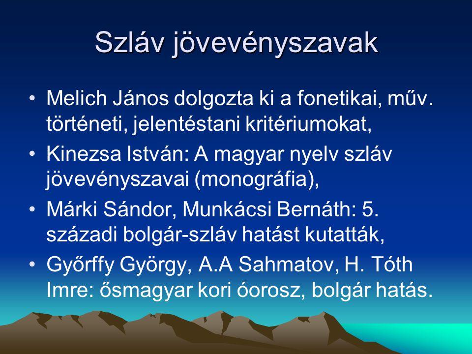 Szláv jövevényszavak Melich János dolgozta ki a fonetikai, műv. történeti, jelentéstani kritériumokat,
