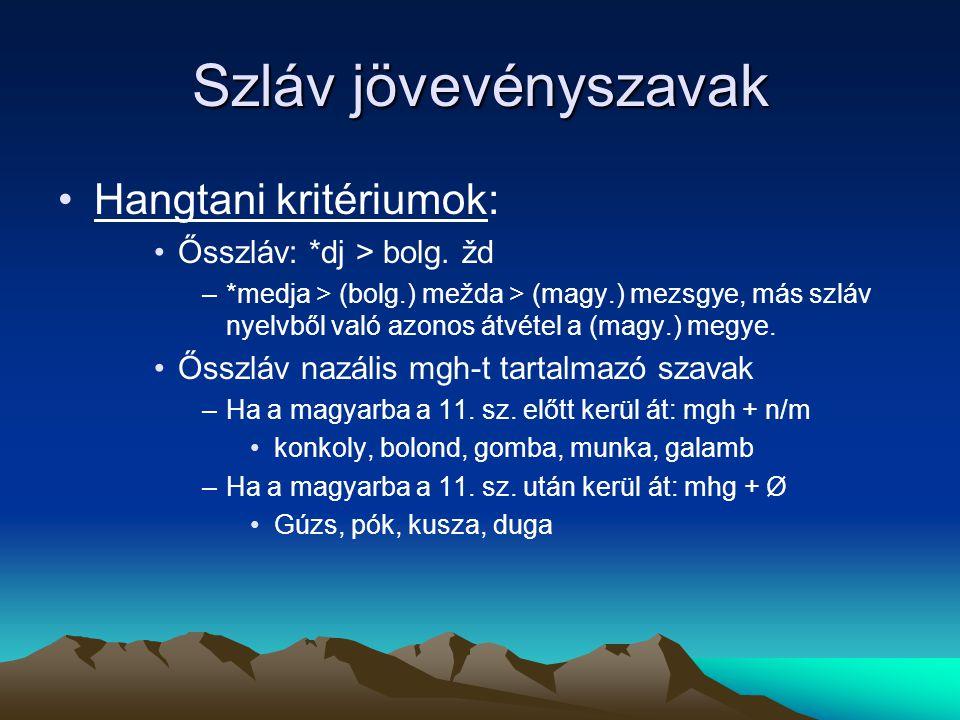 Szláv jövevényszavak Hangtani kritériumok: Ősszláv: *dj > bolg. žd