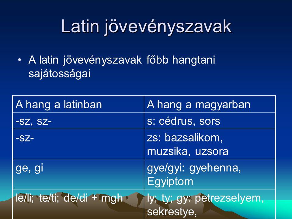 Latin jövevényszavak A latin jövevényszavak főbb hangtani sajátosságai