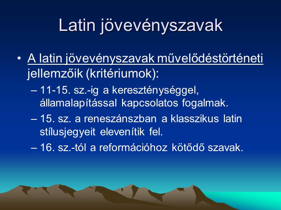 Latin jövevényszavak A latin jövevényszavak művelődéstörténeti jellemzőik (kritériumok):