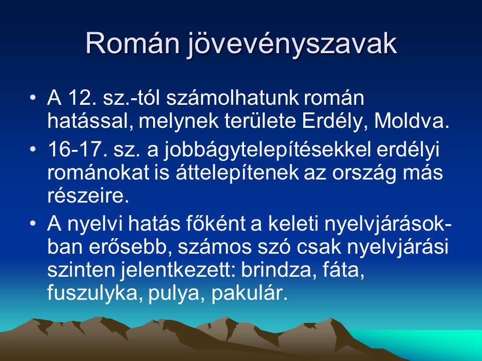 Román jövevényszavak A 12. sz.-tól számolhatunk román hatással, melynek területe Erdély, Moldva.