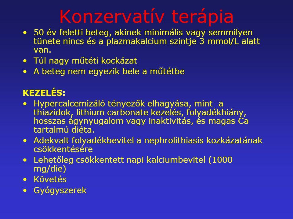 Konzervatív terápia 50 év feletti beteg, akinek minimális vagy semmilyen tünete nincs és a plazmakalcium szintje 3 mmol/L alatt van.