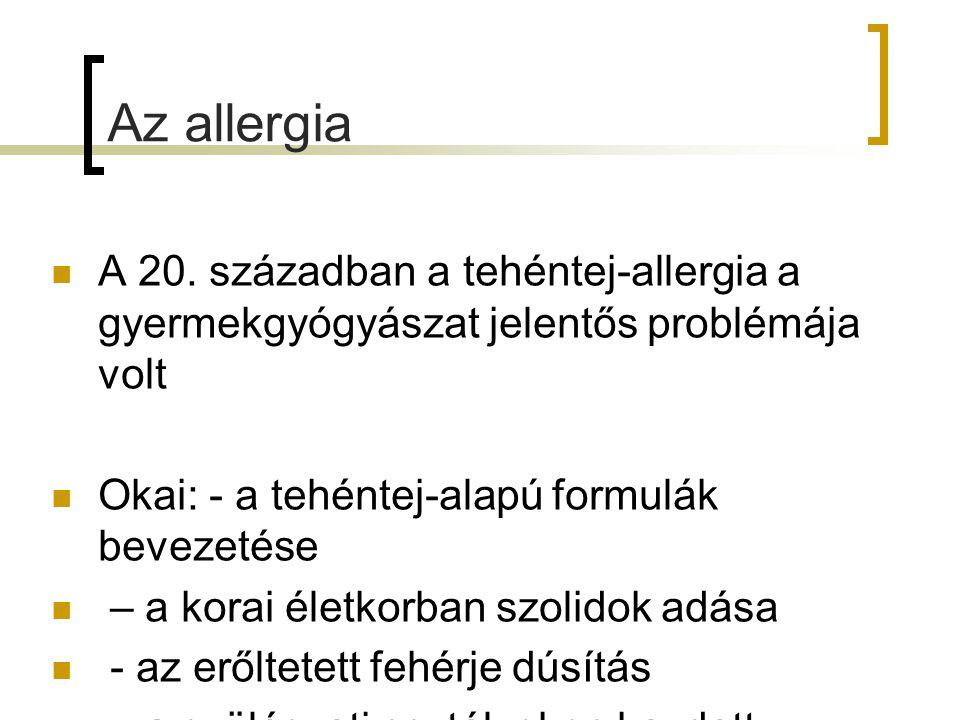Az allergia A 20. században a tehéntej-allergia a gyermekgyógyászat jelentős problémája volt. Okai: - a tehéntej-alapú formulák bevezetése.