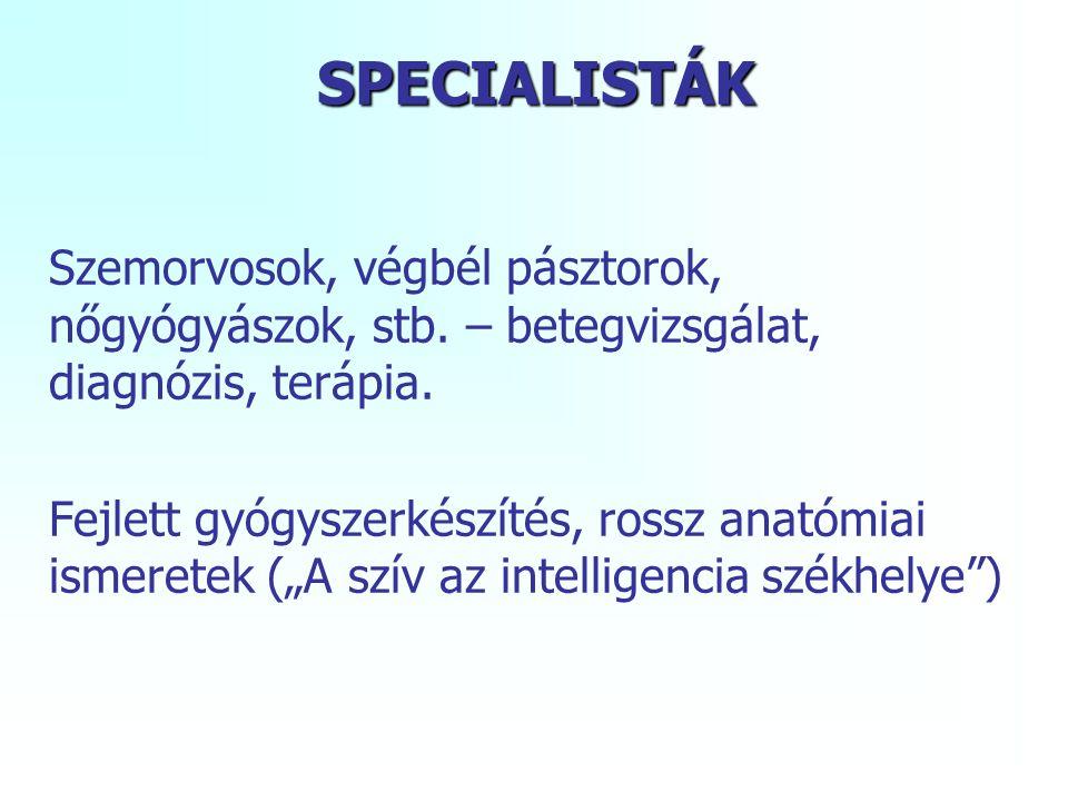 SPECIALISTÁK Szemorvosok, végbél pásztorok, nőgyógyászok, stb. – betegvizsgálat, diagnózis, terápia.