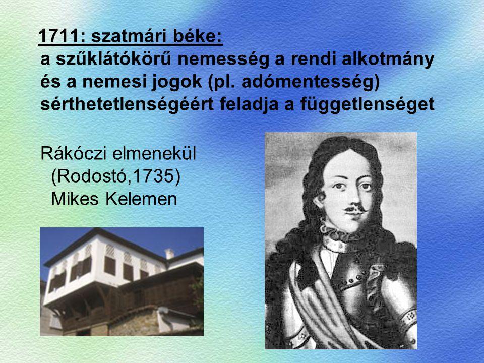1711: szatmári béke: a szűklátókörű nemesség a rendi alkotmány és a nemesi jogok (pl. adómentesség) sérthetetlenségéért feladja a függetlenséget