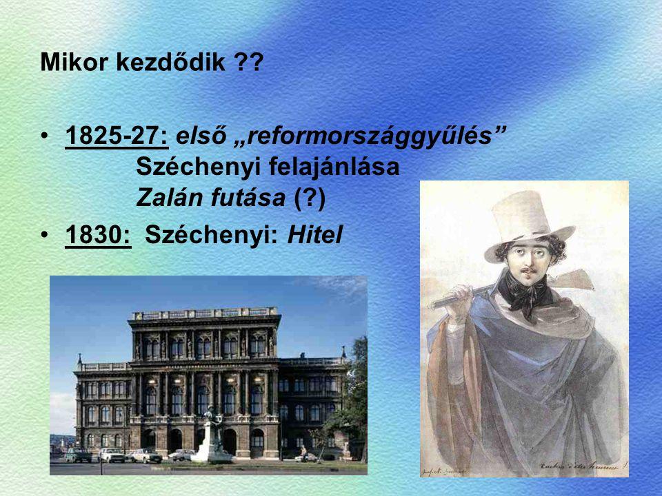 """Mikor kezdődik 1825-27: első """"reformországgyűlés Széchenyi felajánlása Zalán futása ( )"""