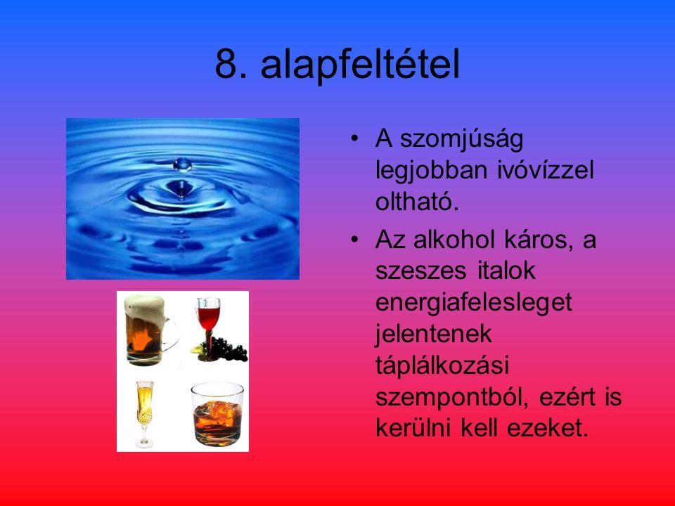 8. alapfeltétel A szomjúság legjobban ivóvízzel oltható.