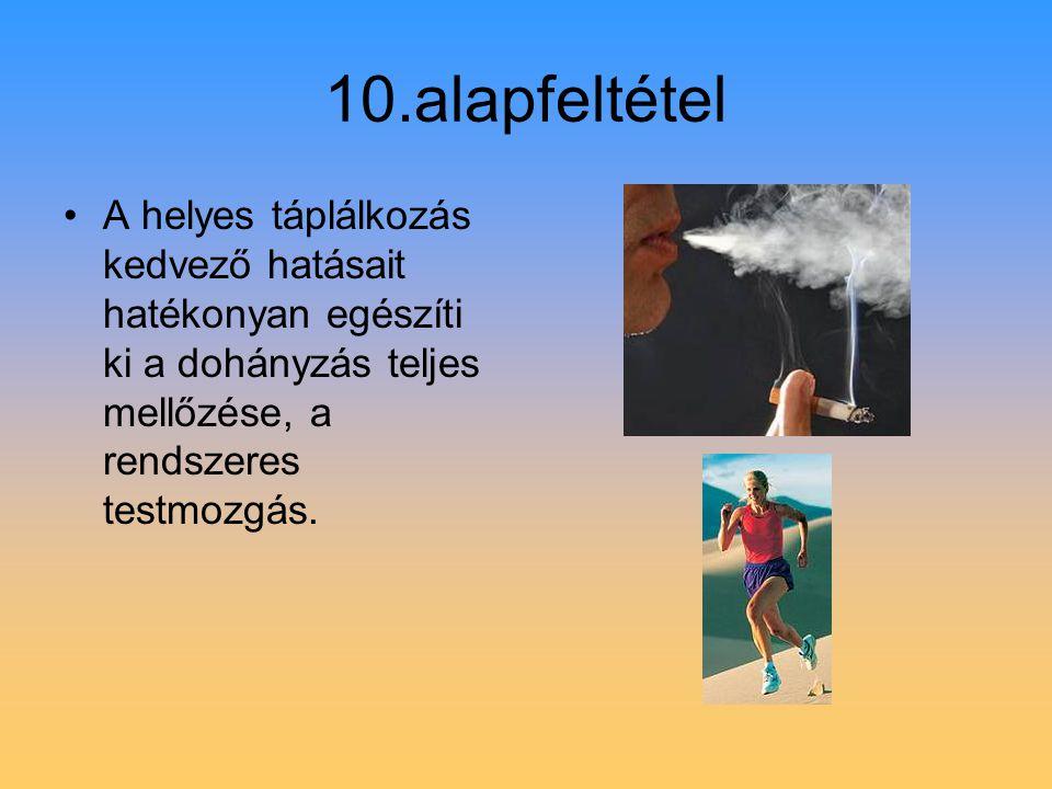 10.alapfeltétel A helyes táplálkozás kedvező hatásait hatékonyan egészíti ki a dohányzás teljes mellőzése, a rendszeres testmozgás.
