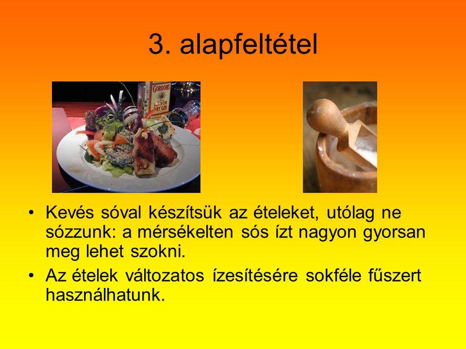 3. alapfeltétel Kevés sóval készítsük az ételeket, utólag ne sózzunk: a mérsékelten sós ízt nagyon gyorsan meg lehet szokni.