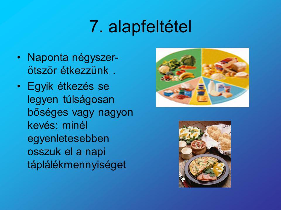 7. alapfeltétel Naponta négyszer-ötször étkezzünk .