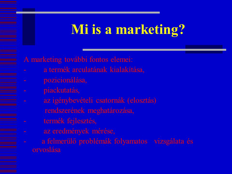 Mi is a marketing A marketing további fontos elemei: