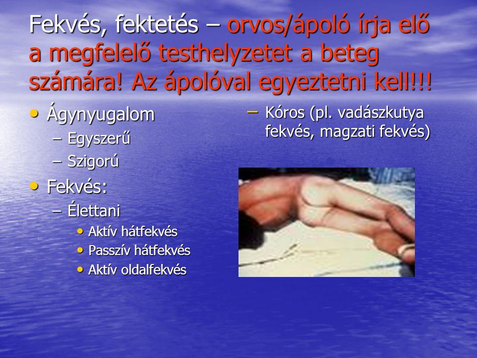 Fekvés, fektetés – orvos/ápoló írja elő a megfelelő testhelyzetet a beteg számára! Az ápolóval egyeztetni kell!!!