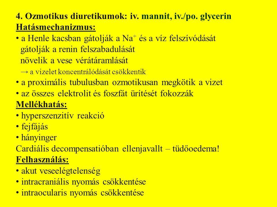 4. Ozmotikus diuretikumok: iv. mannit, iv./po. glycerin