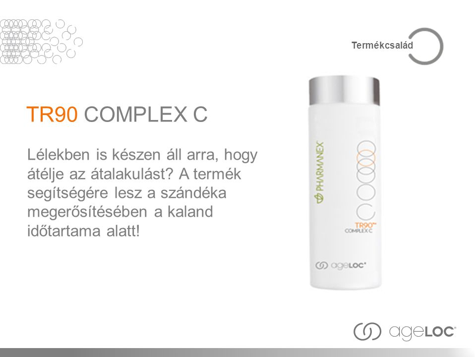 Termékcsalád TR90 COMPLEX C. Lélekben is készen áll arra, hogy átélje az átalakulást A termék.