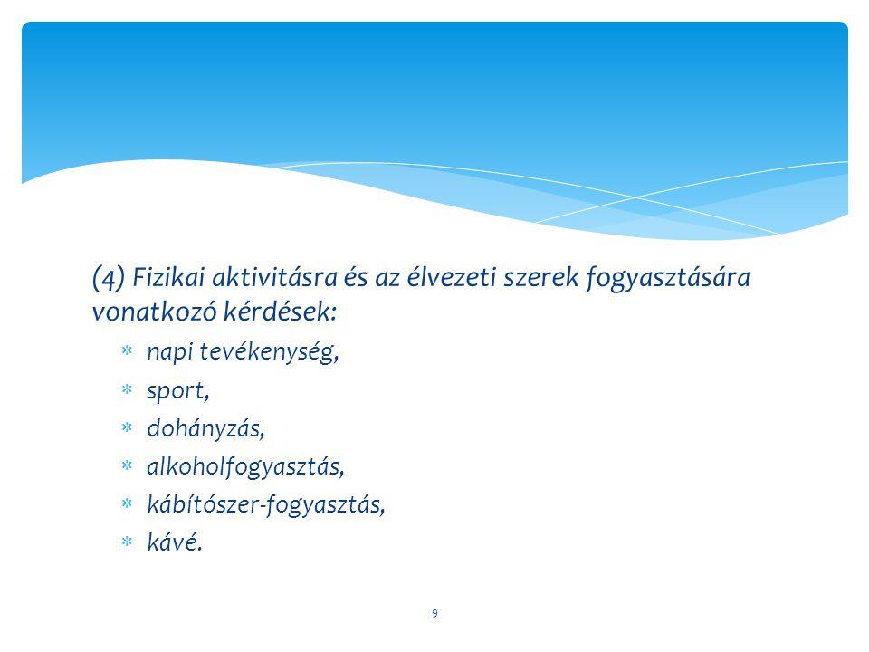 (4) Fizikai aktivitásra és az élvezeti szerek fogyasztására vonatkozó kérdések:
