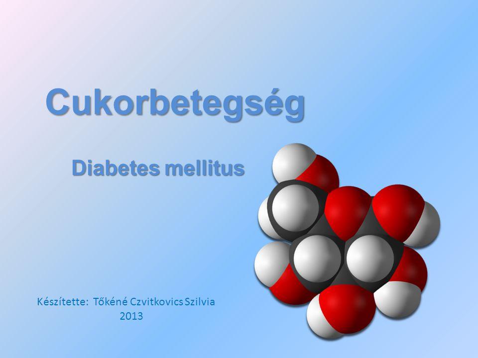 Cukorbetegség Diabetes mellitus Készítette: Tőkéné Czvitkovics Szilvia