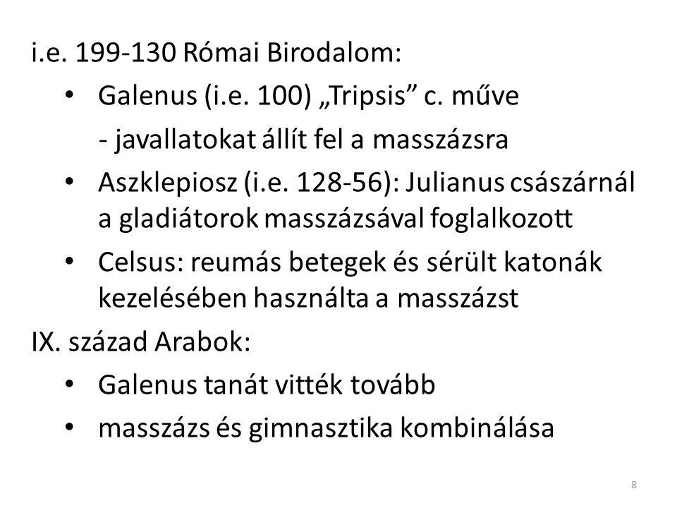 """i.e. 199-130 Római Birodalom: Galenus (i.e. 100) """"Tripsis c. műve. - javallatokat állít fel a masszázsra."""