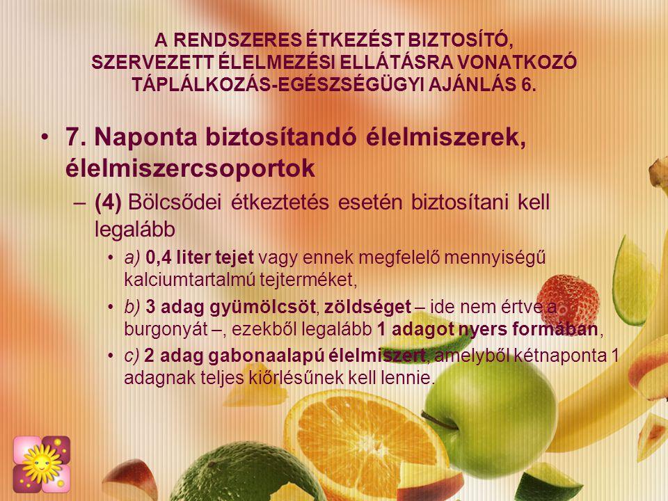 7. Naponta biztosítandó élelmiszerek, élelmiszercsoportok