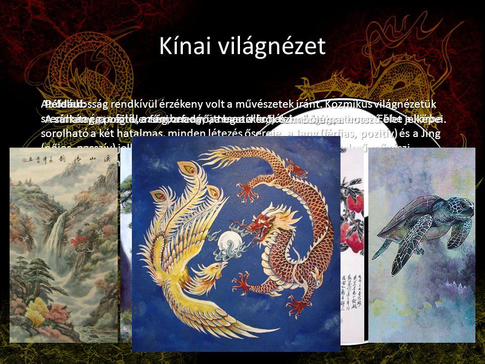 Kínai világnézet Az őslakosság rendkívül érzékeny volt a művészetek iránt. Kozmikus világnézetük.