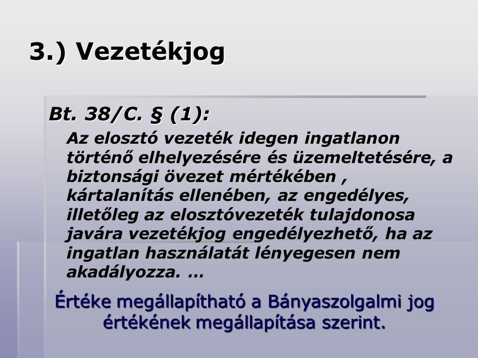 3.) Vezetékjog Bt. 38/C. § (1):