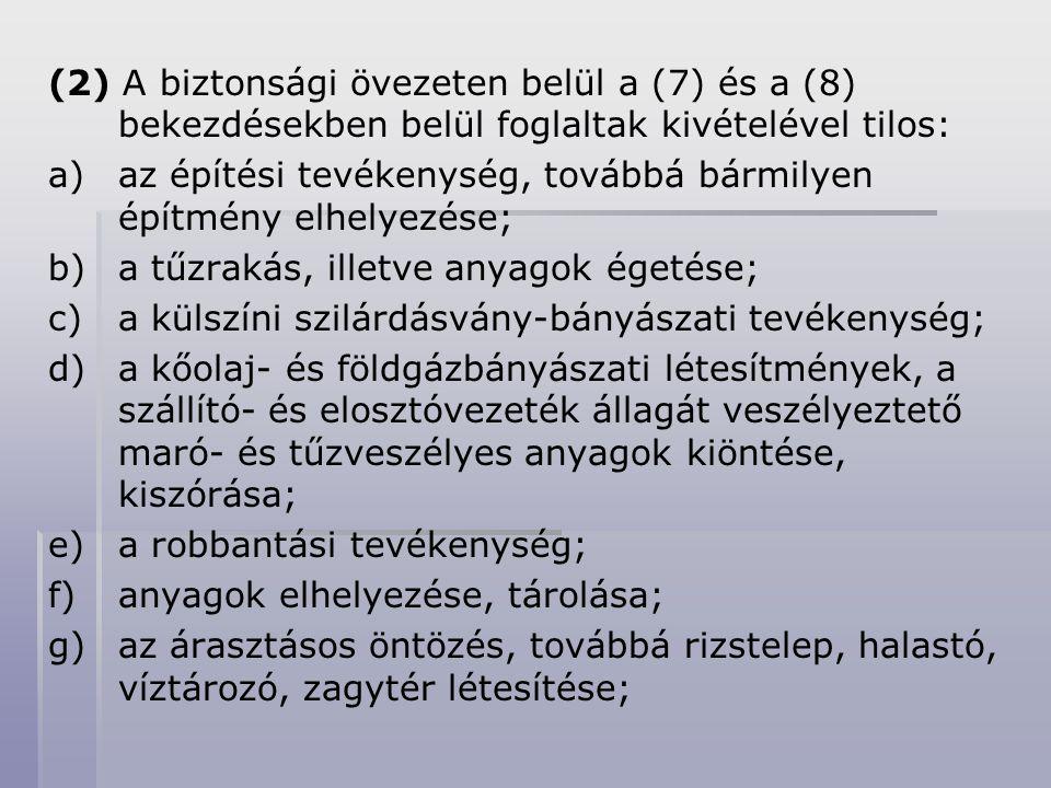(2) A biztonsági övezeten belül a (7) és a (8) bekezdésekben belül foglaltak kivételével tilos: