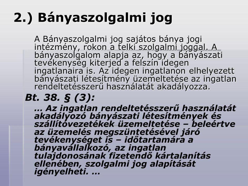 2.) Bányaszolgalmi jog Bt. 38. § (3):
