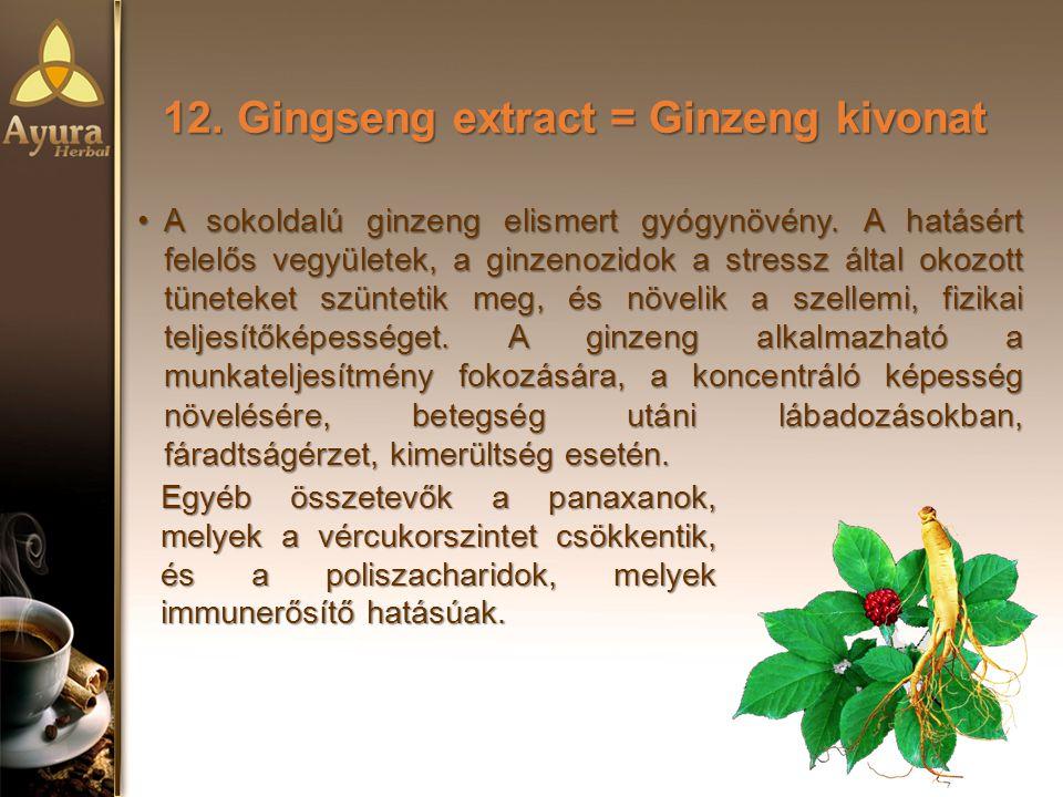 12. Gingseng extract = Ginzeng kivonat