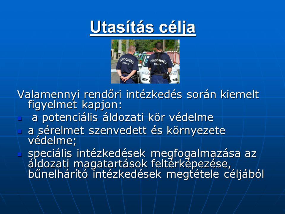 Utasítás célja Valamennyi rendőri intézkedés során kiemelt figyelmet kapjon: a potenciális áldozati kör védelme.